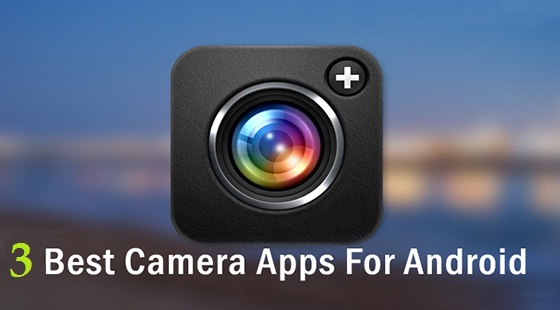 3 best camera Apps for Android