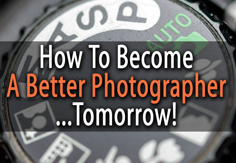 better photographer tomorrow