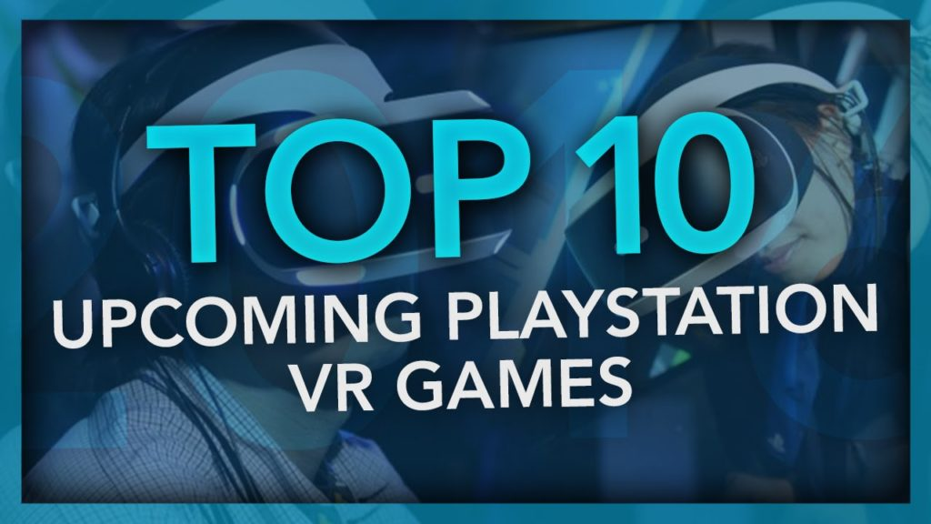 Top 10 new PlayStation VR game